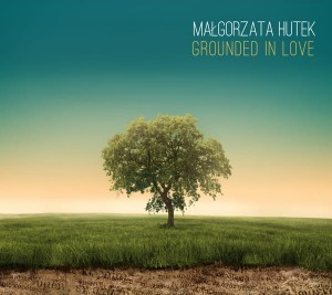 Grounded in Love - Małgorzata Hutek
